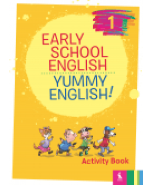 EARLY SCHOOL ENGLISH 1: YUMMY ENGLISH! Activity Book