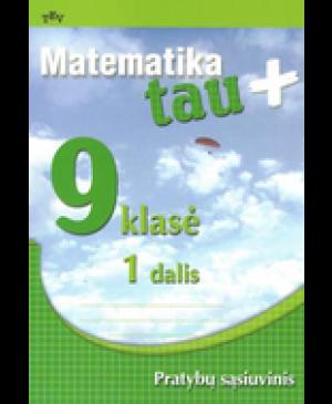 Matematika tau Plius. Pratybų sąsiuvinis IX klasei 1 dalis