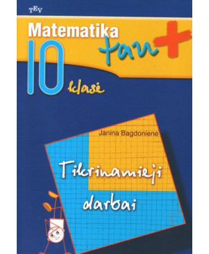 Matematika tau +. Tikrinamieji darbai X klasei