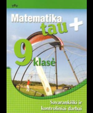 Matematika tau Plius. Savarankiški ir kontroliniai darbai IX klasei 1 dalis