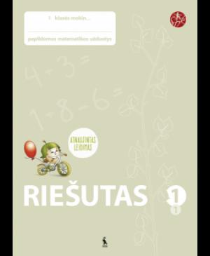 RIEŠUTAS. Papildomos matematikos užduotys I klasei. 1-asis sąsiuvinis (ŠOK) Atnaujintas leidimas